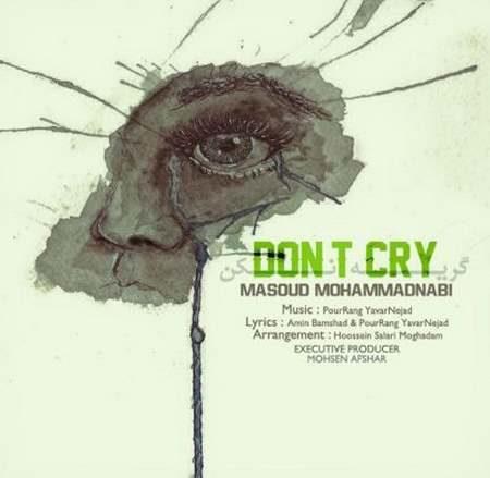 دانلود آهنگ مسعود محمد نبی به نام گریه نکن